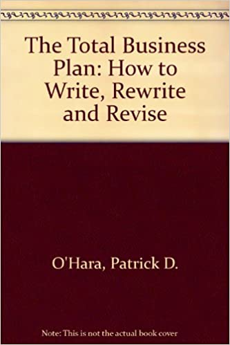 The Total Business Plan: How to Write, Rewrite and Revise