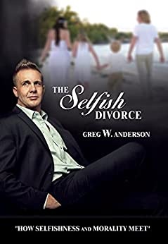The Selfish Divorce: How Selfishness and Morality Meet by [Anderson, Greg W.]