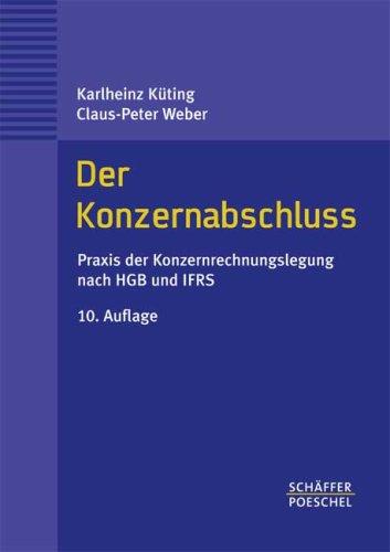 Der Konzernabschluss: Praxis der Konzernrechnungslegung nach HGB und IFRS Gebundenes Buch – August 2006 Karlheinz Küting Claus-Peter Weber Schäffer-Poeschel 3791025147