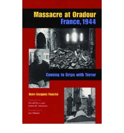 Massacre At Oradour: France, 1944; Coming To Grips With Terror
