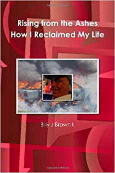 Rising From The Ashes How I Reclaimed My Life