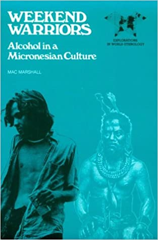 Amazon weekend warriors alcohol in a micronesian culture amazon weekend warriors alcohol in a micronesian culture 9780874844559 mac marshall books fandeluxe Image collections