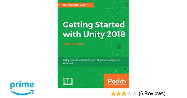 Getting Started with Unity 2018 - Third Edition: A Beginner's Guide