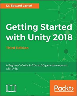 Getting Started with Unity 2018 - Third Edition: A