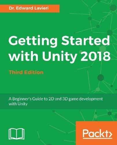 Getting Started with Unity 2018 - Third Edition: A Beginner's Guide to 2D and 3D game development with Unity pdf
