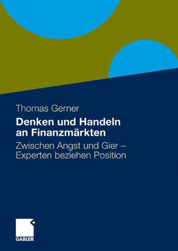 Denken und Handeln an Finanzmärkten: Zwischen Angst und Gier - Experten beziehen Position Taschenbuch – 26. März 2010 Thomas Gerner Springer Gabler 383491732X Wirtschaft / Sonstiges