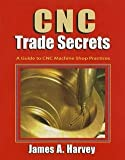 img - for James A. Harvey: CNC Trade Secrets : A Guide to CNC Machine Shop Practices (Paperback - Revised Ed.); 2014 Edition book / textbook / text book