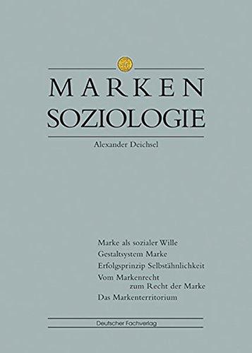 Markensoziologie: Marke als sozialer Wille - Gestaltsystem Marke - Erfolgsprinzip Selbstähnlichkeit - Vom Markenrecht zum Recht der Marke - Das Markenterritorium (Markentechnik)