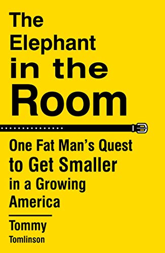 (The Elephant in the Room: One Fat Man's Quest to Get Smaller in a Growing America )