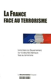 La France face au terrorisme par  Secrétariat général de la Défense nationale (SGDN)