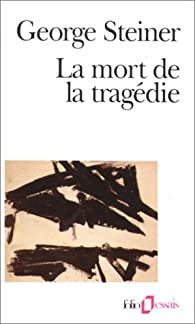 La mort de la tragédie par George Steiner