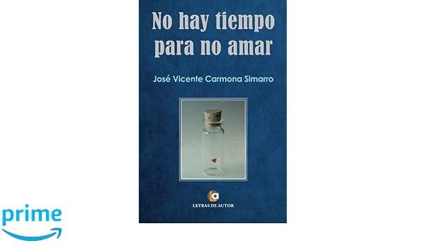 No hay tiempo para no amar (Spanish Edition): José Vicente Carmona Simarro: 9788416181391: Amazon.com: Books