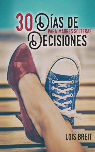 30 Dias de Decisiones: Para Madres Solteras (Spanish Edition) [Lois Breit] (Tapa Blanda)