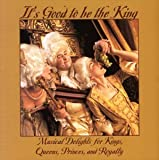 Its Good to Be King:Musical Delights
