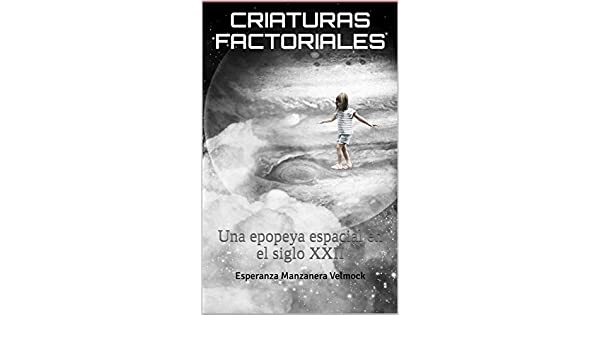 Criaturas factoriales: Una epopeya espacial en el siglo XXII (Spanish Edition) - Kindle edition by Esperanza Manzanera Velmock.