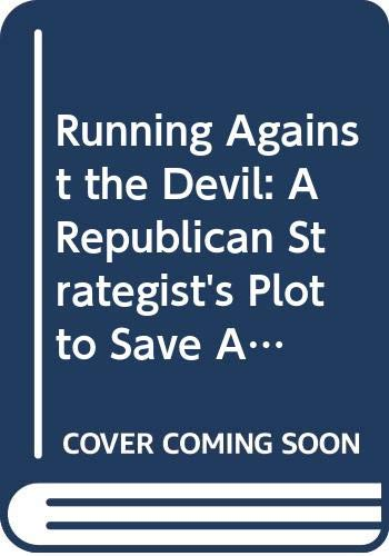Running Against the Devil: A Republican Strategist's Plot to Save America from Trump--and the  Democrats from Themselves