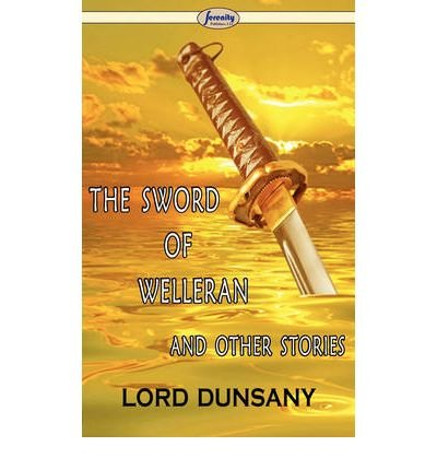 [ The Sword of Welleran and Other Stories Dunsany, Edward John Moreton ( Author ) ] { Paperback } 2009