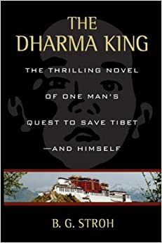 The Dharma King: The Thrilling Novel of One Man's Quest to Save Tibet--And Himself
