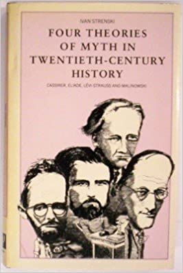 Read Four Theories of Myth in Twentieth-Century History: Cassirer, Eliade, Levi Strauss and Malinowski PDF, azw (Kindle), ePub
