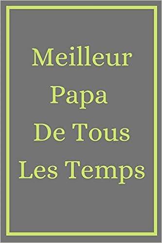 Meilleur Papa De Tous Les Temps Carnet De Notes Original Pour Papa Avec Belles Citations Idee Cadeau Papa Original Pour Anniversaire Fete Des Peres Son Amour A Son Pere 101 Pages