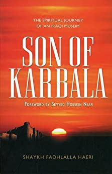Son of Karbala: The Spiritual Journey of an Iraqi Muslim (English Edition) de [Haeri, Shaykh Fadhlalla]