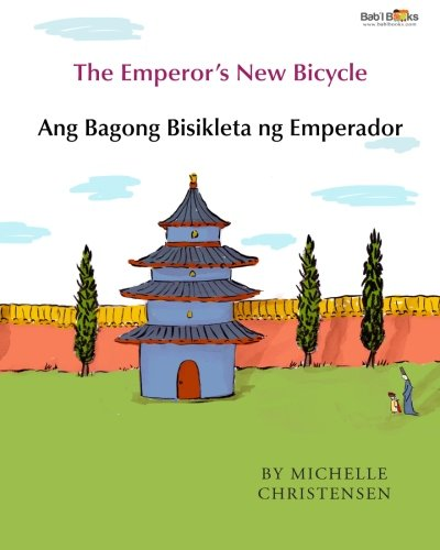 The Emperor's New Bicycle: Ang Bagong Bisikleta ng Emperador : Babl Children's Books in Tagalog and English (Tagalog and English Edition)