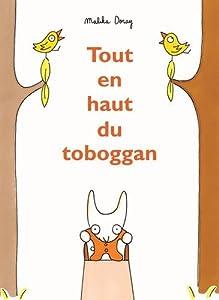 """Afficher """"Tout en haut du toboggan"""""""