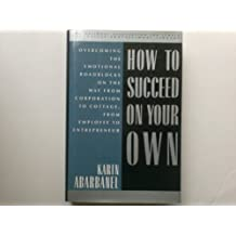 How to Succeed on Your Own: Overcoming the Emotional Roadblocks on the Way from Corporation to Cottage, from Employee to Entrepreneur (NATIONAL ASSOCIATION FOR FEMALE EXECUTIVES LIBRARY)
