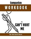 Companion Workbook:  Cant' Hurt Me: Do the hard work