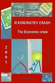III Kondratieff Crash: the economic crisis (Evolutionary Economics Book 3) by [Sancho, Luis]