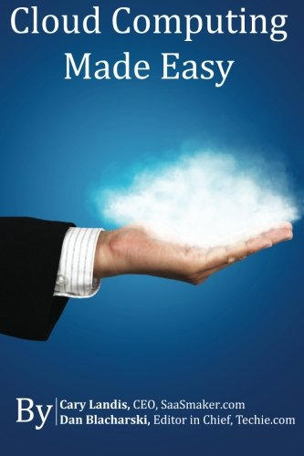 Cloud Computing Made Easy  An Easy To Understand Reference About Cloud Computing