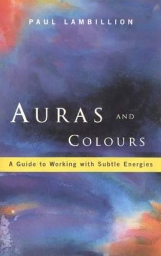 Auras and Colours: A Guide to Working With Subtle Energies