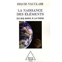 NAISSANCE DES ÉLÉMENTS (LA) : DU BIG BANG À LA TERRE
