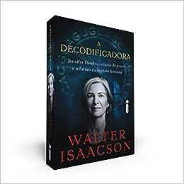A Decodificadora: Jennifer Doudna, Edição de Genes e o Futuro da Espécie Humana