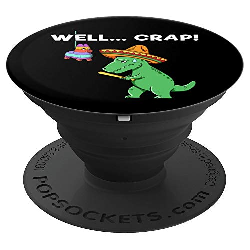 Well Crap Funny T Rex Shirt -Dinosaur Cinco de Mayo - PopSockets Grip and Stand for Phones and Tablets