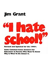 I Hate School!: Some Commonsense Answers for Parents Who Wonder Why