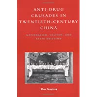 Anti-Drug Crusades in Twentieth-Century China: Nationalism, History, and State-Building