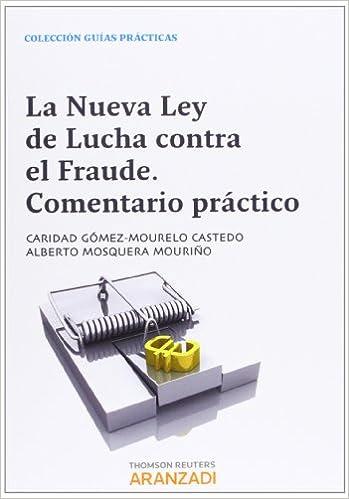 La nueva Ley de lucha contra el fraude. Comentarios Prácticos Guías Prácticas: Amazon.es: Caridad Gómez-Mourelo Castedo, Alberto Mosquera: Libros