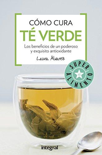 Cómo cura: Té verde (Spanish Edition)