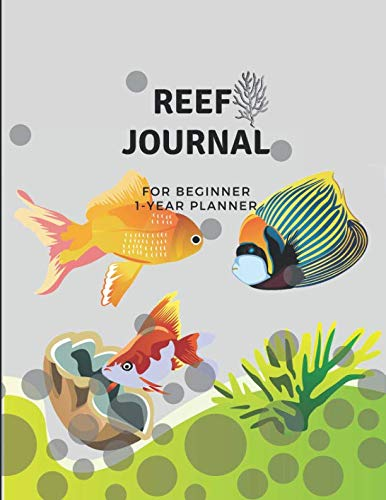 Reef Journal For Beginner - Marine Saltwater Fish Tank Aquarium Log Book: Daily Record Keeping For One Year; Diary Of Water Condition, Parameter, Dosing Schedule, Water Changing Time & Light Duration