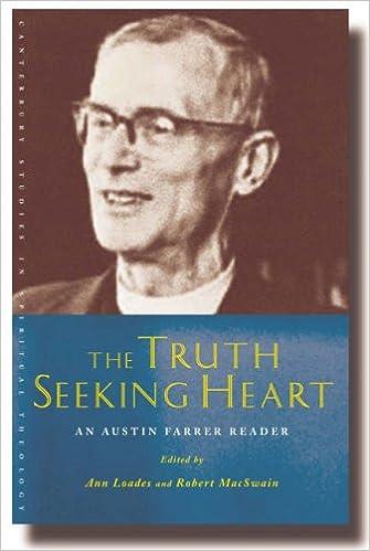 The Truth-Seeking Heart: Austin Farrer and His Writings (Canterbury Studies in Spiritual Theology)