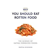 Why You Should Eat Rotten Food: The Science of Fermented Food