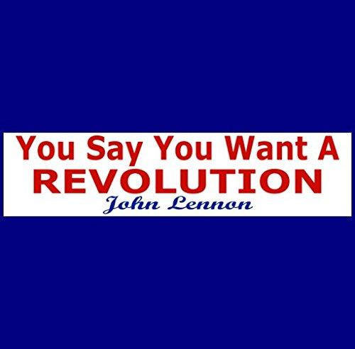 Lennon Revolution (You Say You Want A Revolution John Lennon Bumper Sticker - BUY 2 GET 1 FREE)
