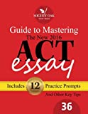 Mighty Oak Guide to Mastering the 2016 ACT Essay: For the new (2016-) 36-point ACT essay
