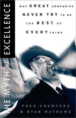 Read Online The Myth of Excellence: Why Great Companies Never Try to Be the Best at Everything pdf