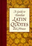 A Guide to Familiar Latin Quotes and Phrases, Robin L. Sommer, 0963667351