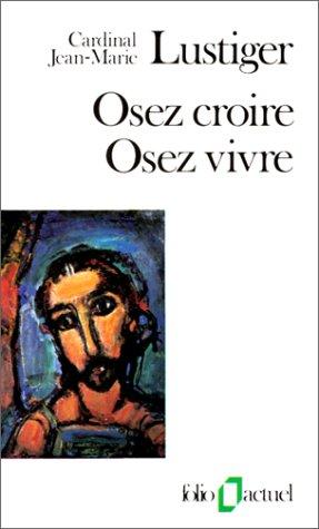 Osez croire, osez vivre: Articles, conférences, sermons, interviews (1981-1984)