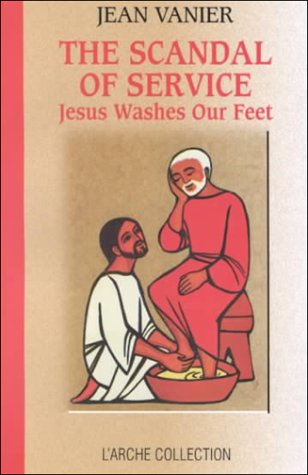 The Scandal of Service: Jesus Washes Our Feet (L'Arche Collection)