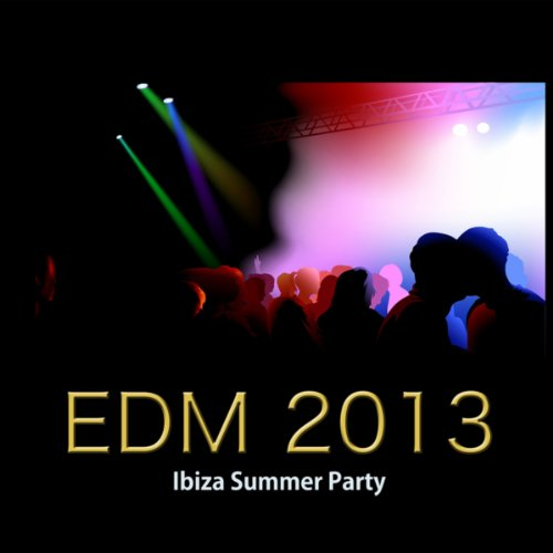 EDM Ibiza Summer Party 2013 Electronic Music Collection: Endless Rave EDM Music - Summer Party 2013 Songs