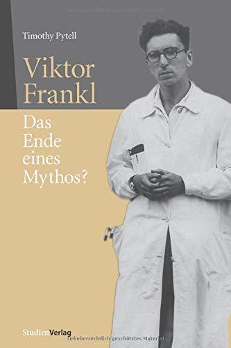 Viktor Frankl: Das Ende eines Mythos?